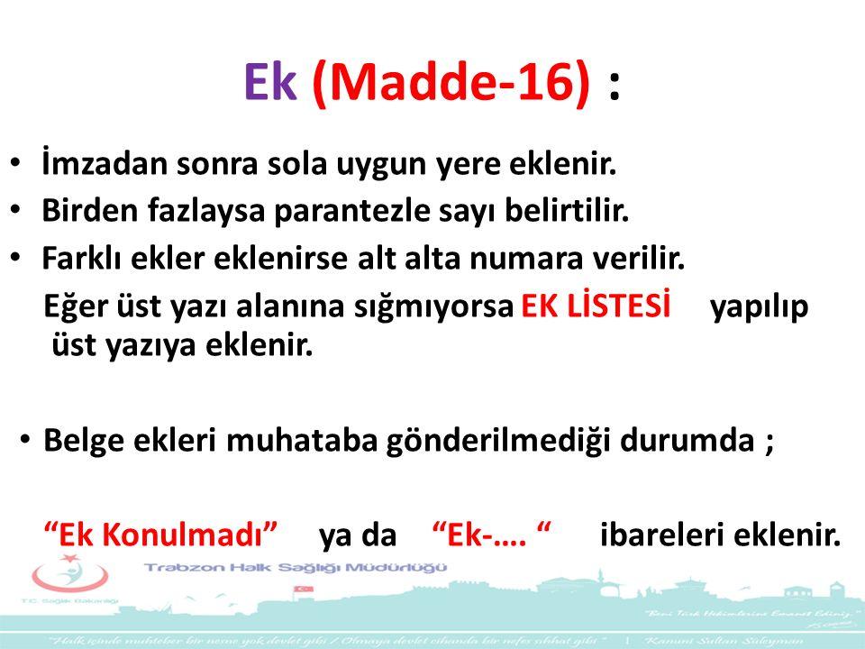 Ek (Madde-16) : İmzadan sonra sola uygun yere eklenir. Birden fazlaysa parantezle sayı belirtilir. Farklı ekler eklenirse alt alta numara verilir. Eğe