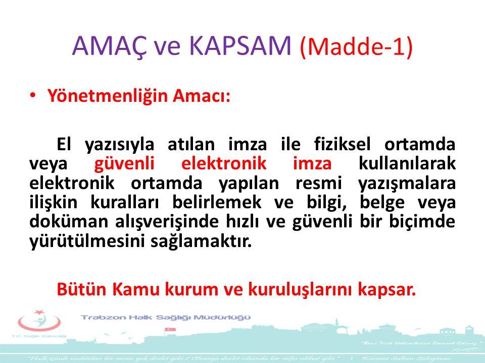 AMAÇ ve KAPSAM (Madde-1) Yönetmenliğin Amacı: El yazısıyla atılan imza ile fiziksel ortamda veya güvenli elektronik imza kullanılarak elektronik ortam