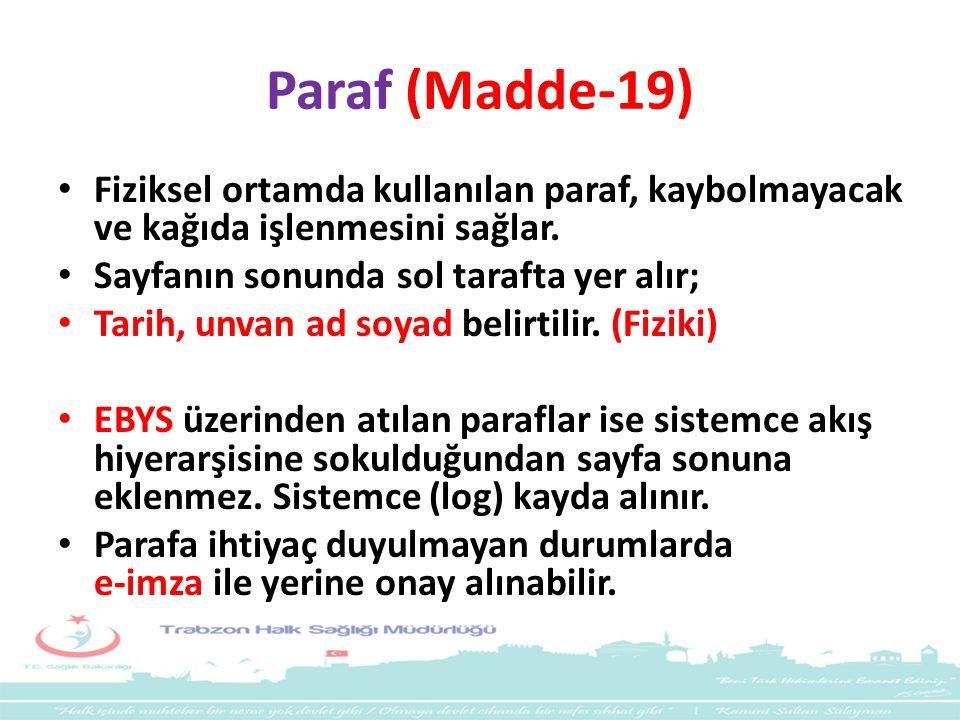 Paraf (Madde-19) Fiziksel ortamda kullanılan paraf, kaybolmayacak ve kağıda işlenmesini sağlar. Sayfanın sonunda sol tarafta yer alır; Tarih, unvan ad