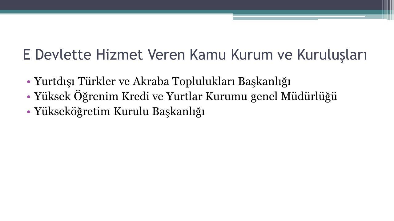 E Devlette Hizmet Veren Kamu Kurum ve Kuruluşları Yurtdışı Türkler ve Akraba Toplulukları Başkanlığı Yüksek Öğrenim Kredi ve Yurtlar Kurumu genel Müdü