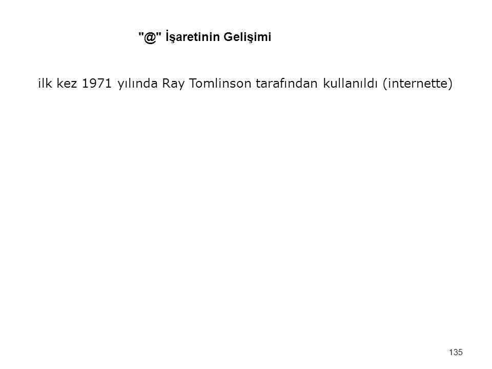 ilk kez 1971 yılında Ray Tomlinson tarafından kullanıldı (internette) 135 @ İşaretinin Gelişimi