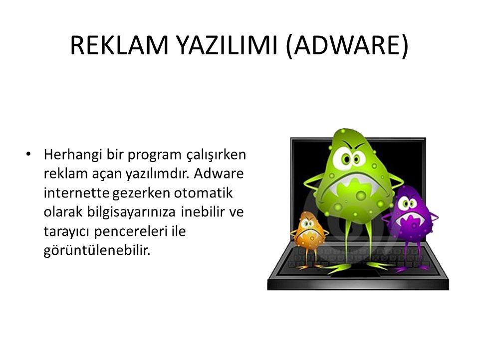 REKLAM YAZILIMI (ADWARE) Herhangi bir program çalışırken reklam açan yazılımdır.
