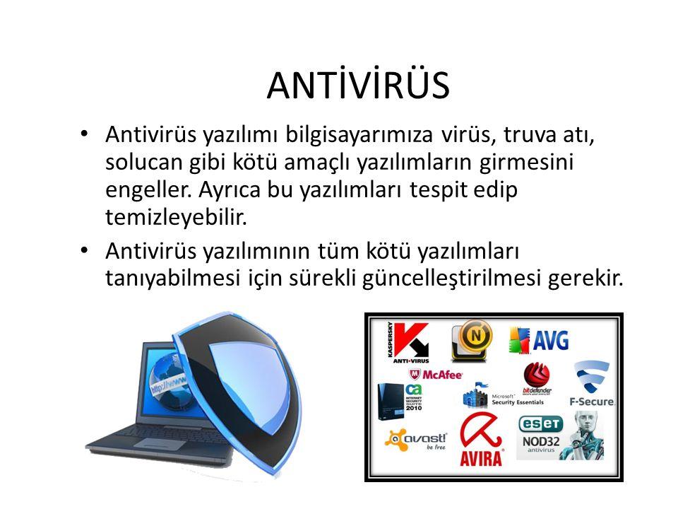 ANTİVİRÜS Antivirüs yazılımı bilgisayarımıza virüs, truva atı, solucan gibi kötü amaçlı yazılımların girmesini engeller.