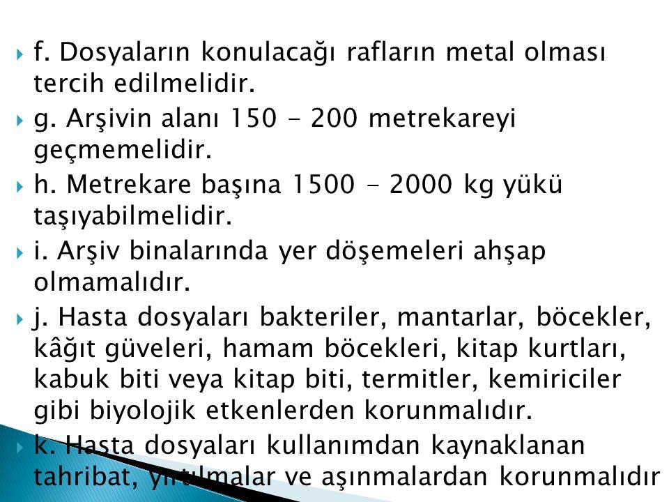  f. Dosyaların konulacağı rafların metal olması tercih edilmelidir.  g. Arşivin alanı 150 - 200 metrekareyi geçmemelidir.  h. Metrekare başına 1500
