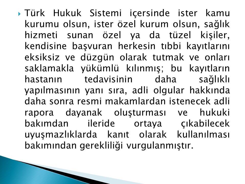  Türk Hukuk Sistemi içersinde ister kamu kurumu olsun, ister özel kurum olsun, sağlık hizmeti sunan özel ya da tüzel kişiler, kendisine başvuran herk