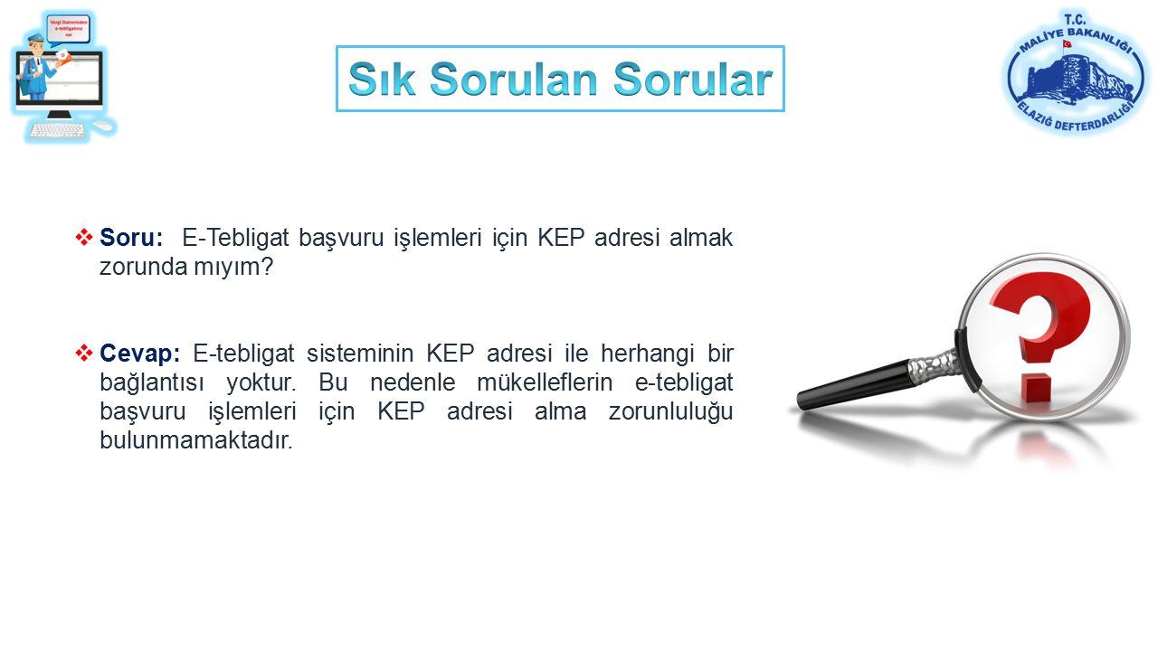 36 Sunday. Soru: E-Tebligat başvuru işlemleri için KEP adresi almak zorunda mıyım.