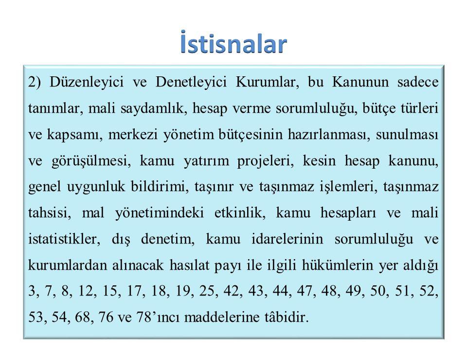 2) Düzenleyici ve Denetleyici Kurumlar, bu Kanunun sadece tanımlar, mali saydamlık, hesap verme sorumluluğu, bütçe türleri ve kapsamı, merkezi yönetim
