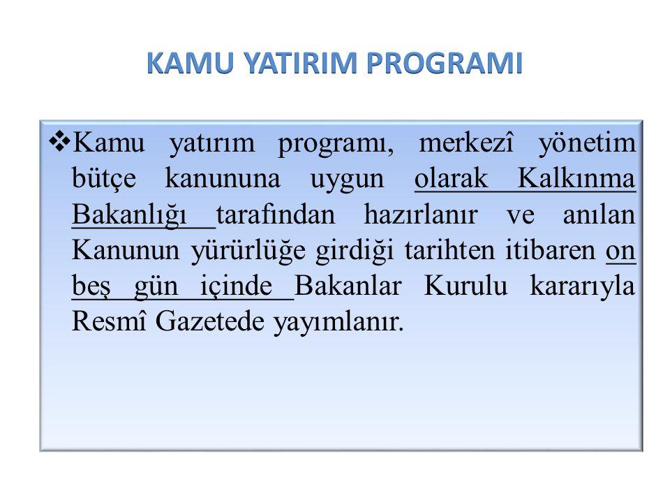  Kamu yatırım programı, merkezî yönetim bütçe kanununa uygun olarak Kalkınma Bakanlığı tarafından hazırlanır ve anılan Kanunun yürürlüğe girdiği tari