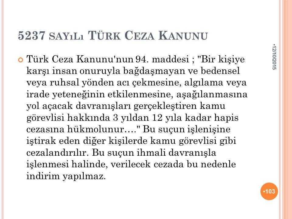 5237 SAYıLı T ÜRK C EZA K ANUNU Türk Ceza Kanunu'nun 94. maddesi ;