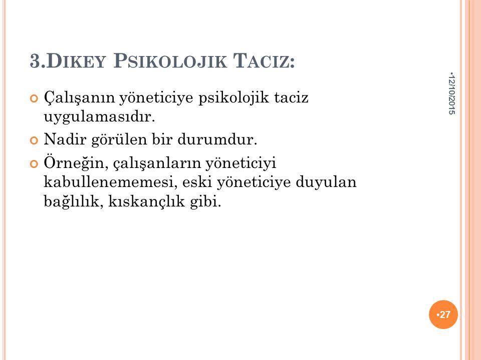 3.D IKEY P SIKOLOJIK T ACIZ : Çalışanın yöneticiye psikolojik taciz uygulamasıdır.