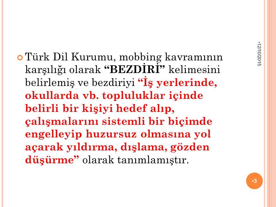"""Türk Dil Kurumu, mobbing kavramının karşılığı olarak """"BEZDİRİ"""" kelimesini belirlemiş ve bezdiriyi """"İş yerlerinde, okullarda vb. topluluklar içinde bel"""