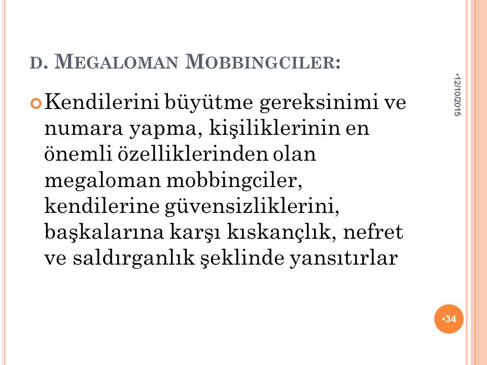 D. M EGALOMAN M OBBINGCILER : Kendilerini büyütme gereksinimi ve numara yapma, kişiliklerinin en önemli özelliklerinden olan megaloman mobbingciler, k