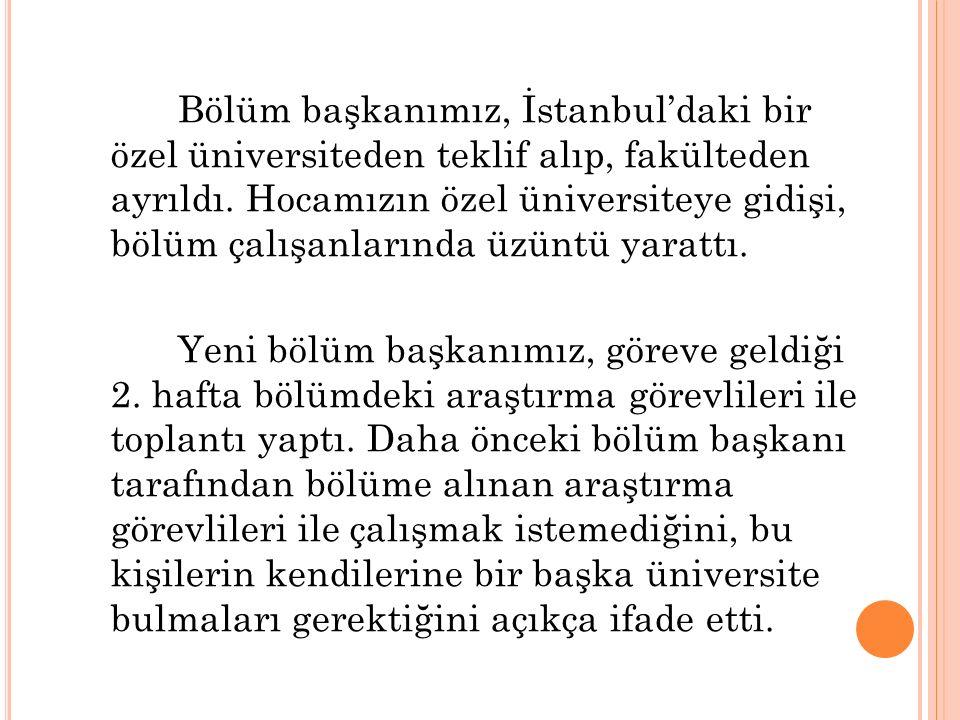 Bölüm başkanımız, İstanbul'daki bir özel üniversiteden teklif alıp, fakülteden ayrıldı. Hocamızın özel üniversiteye gidişi, bölüm çalışanlarında üzünt