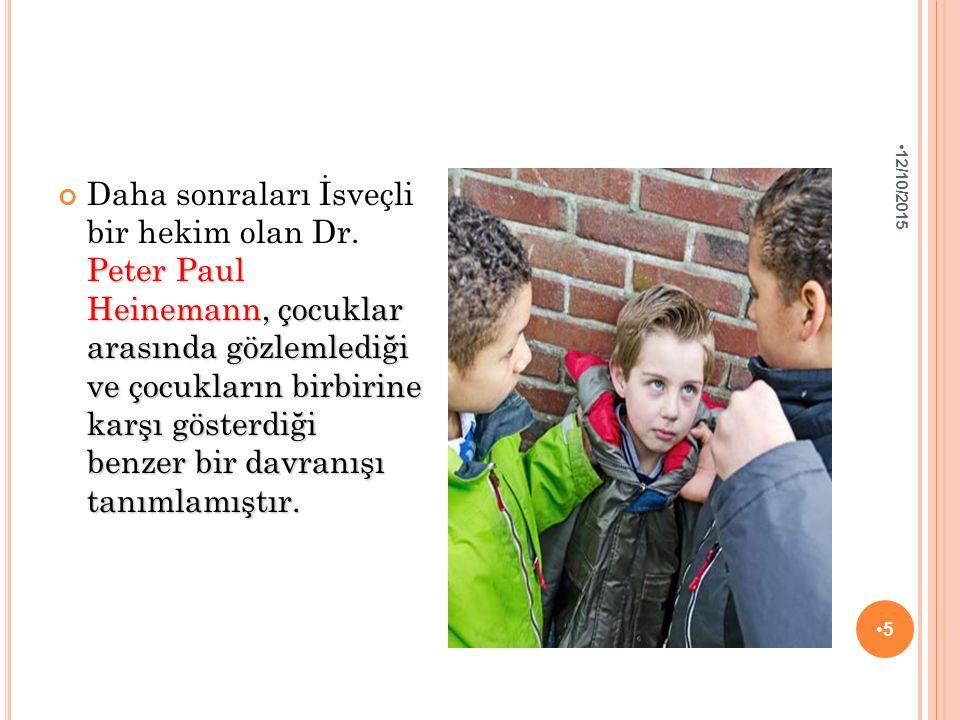 Peter Paul Heinemann, çocuklar arasında gözlemlediği ve çocukların birbirine karşı gösterdiği benzer bir davranışı tanımlamıştır. Daha sonraları İsveç