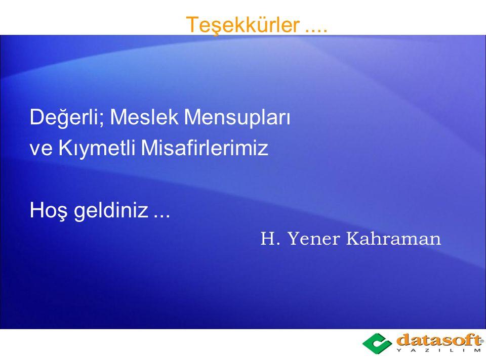 Değerli; Meslek Mensupları ve Kıymetli Misafirlerimiz Hoş geldiniz... H. Yener Kahraman