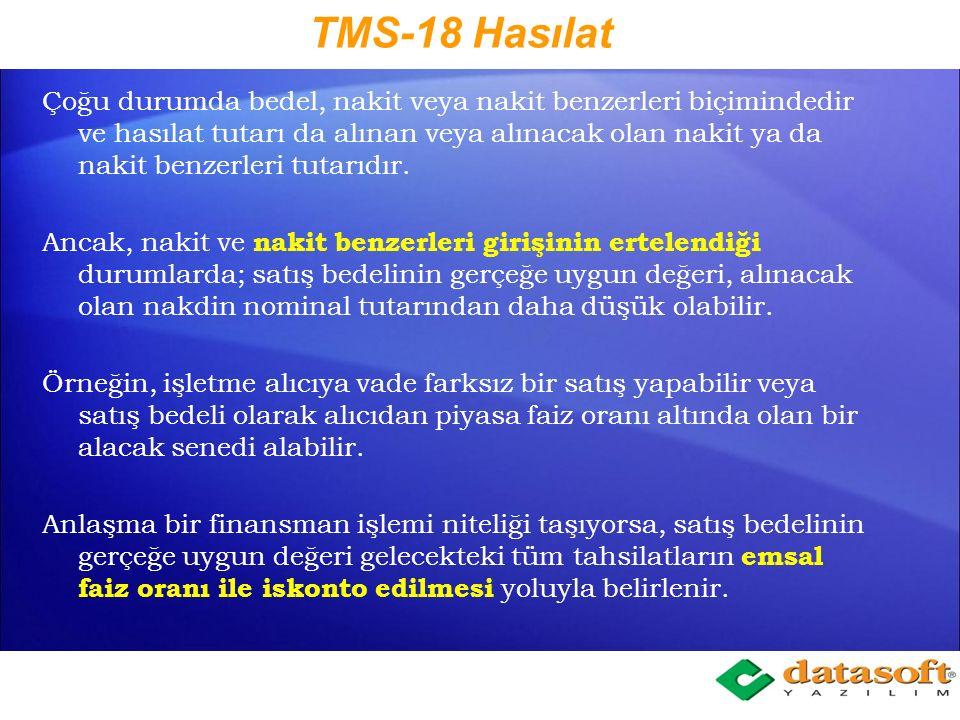 TMS-18 Hasılat Hasılat : Y Y alnızca, işletmenin kendi adına aldığı ve alacağı brüt ekonomik yarar akışlarını içerir. Üçüncü kişiler adına tahsil edil