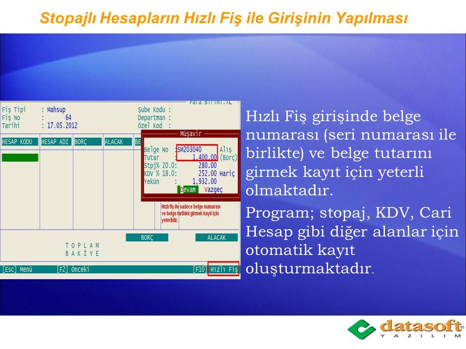 Stopaj ve KDV tutarının otomatik Hesaplanması Muhasebe fişine girilen hesap kodunda stopaj tanımı var ise, sonraki satırda F3 fonksiyon tuşu ile stopa