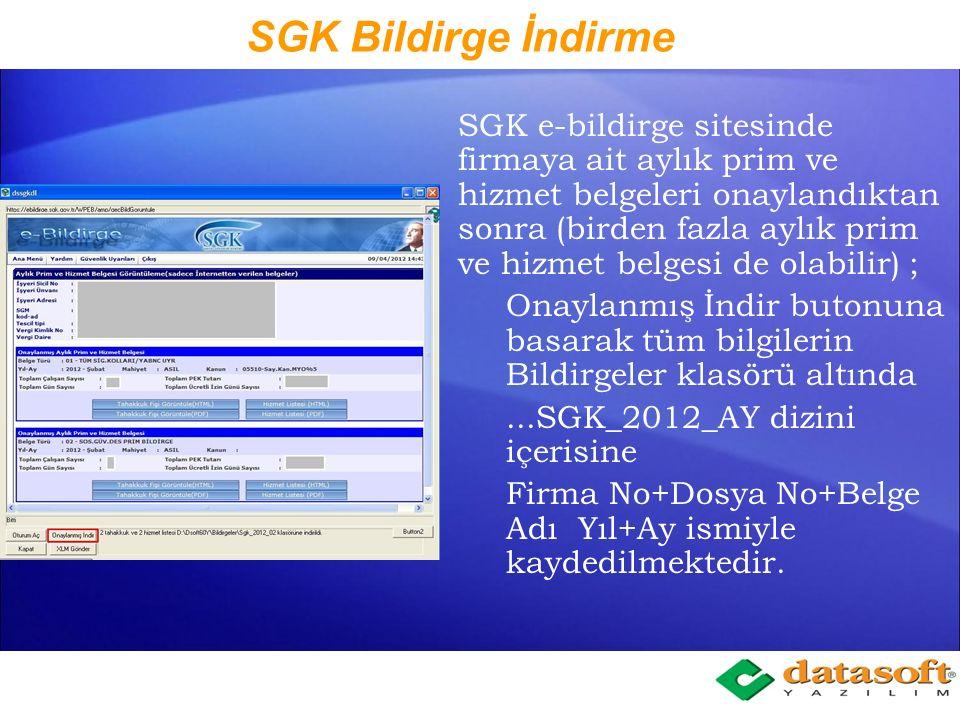 SGK Bildirge İndirme Personel Bordrosu Programı, Kanuni Raporlar Menüsü e- bildirge XML oluştur bölümüne Aylık Prime ve Hizmet Belgesini oluşturma aşamasında bildirgenin ; E-bildirge sitesine bağlan (DSSGKDL) seçeneği ile Bildirgenin hem otomatik gönderilmesi, onaylanması ve onaylanmış bildirgelerin indirilmesi sağlanmıştır.