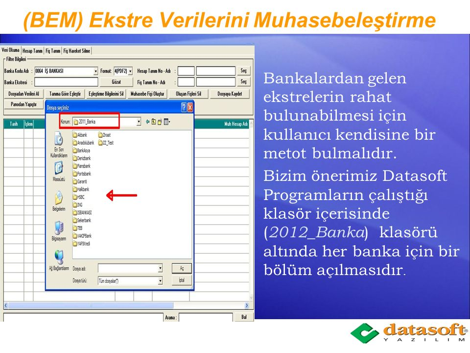 (BEM) Banka Ekstre Muhasebeleştirme Ekstre Verilerinin Okunması Veriye Uygun Tanım Yapma Tanıma uygun Eşleştirme Eşleşmeyen veriyi Tanıma Ekleme Muhasebe Fiş Tanımı Yapma Eşleşmeyen veri İçin seçenekler Eşleşen Veriden Muhasebe Fişleri Oluşturma Oluşan Fişleri Mevcut ekranda Silebilme Bir Kez tanım yapıp aynı tanımı Sürekli kullanma