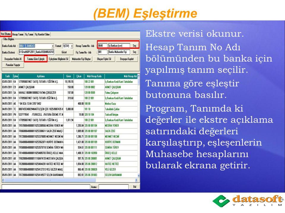(BEM) Tanıma Ek Yapma Okunan Banka Ekstre verileri daha önce yapılmış bulunan Hesap Tanımına uygun olarak eşleştirilir. Eşleştirme sonrasında verideki