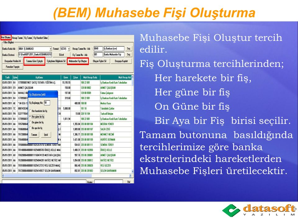 (BEM) Fiş Oluşturma Tanımı Okunan ve Eşleştirilen verilerin Muhasebe Fişi oluşturma kurallarının belirlendiği FİŞ TANIMI yapılır. Fiş Tanımında; Banka