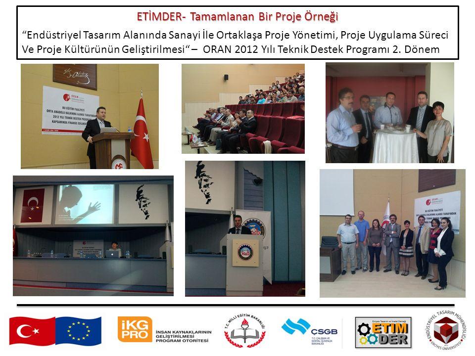 ETİMDER- Tamamlanan Bir Proje Örneği Endüstriyel Tasarım Alanında Sanayi İle Ortaklaşa Proje Yönetimi, Proje Uygulama Süreci Ve Proje Kültürünün Geliştirilmesi – ORAN 2012 Yılı Teknik Destek Programı 2.