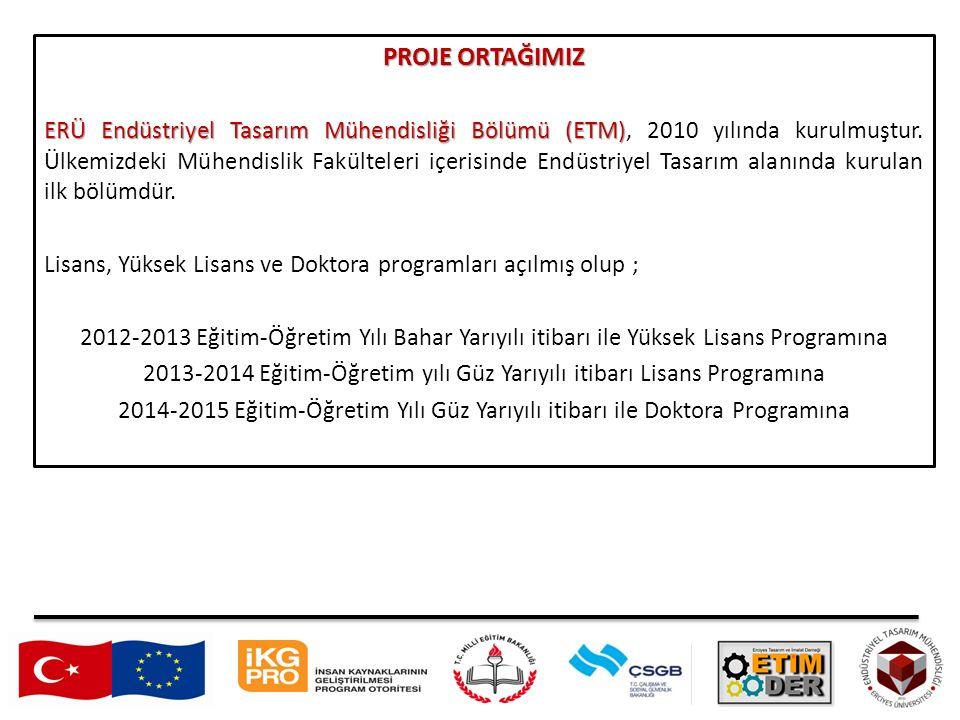 PROJE ORTAĞIMIZ ERÜ Endüstriyel Tasarım Mühendisliği Bölümü (ETM) ERÜ Endüstriyel Tasarım Mühendisliği Bölümü (ETM), 2010 yılında kurulmuştur. Ülkemiz