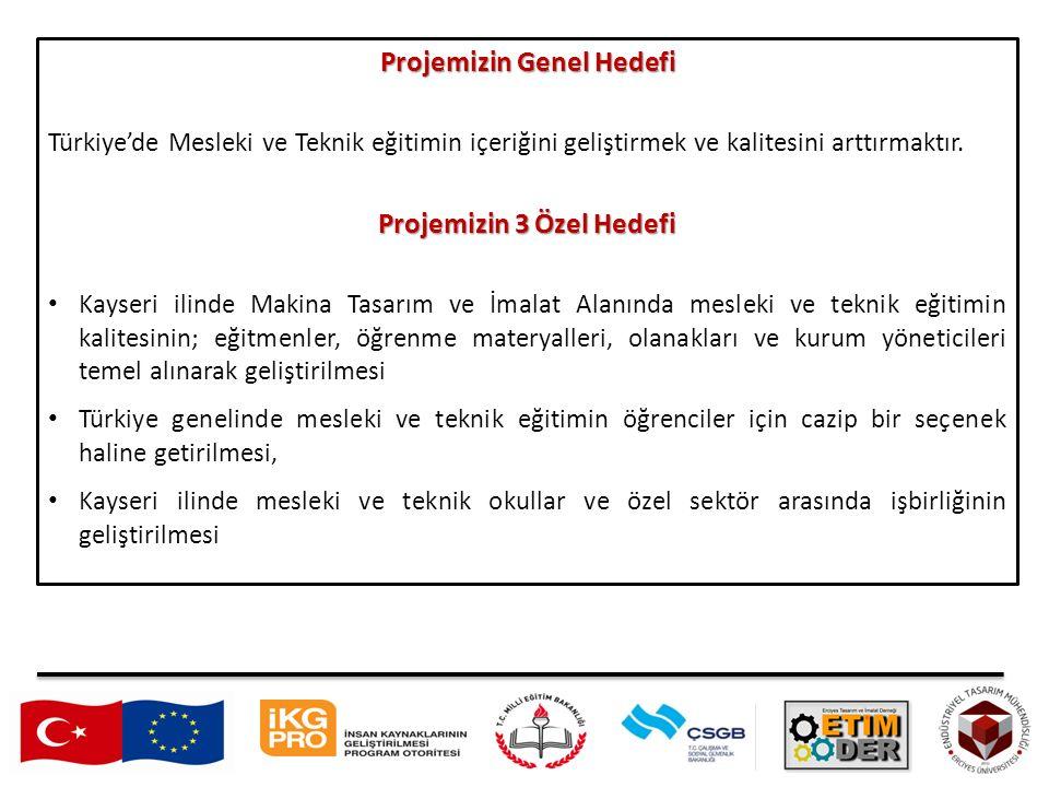 Projemizin Genel Hedefi Türkiye'de Mesleki ve Teknik eğitimin içeriğini geliştirmek ve kalitesini arttırmaktır.