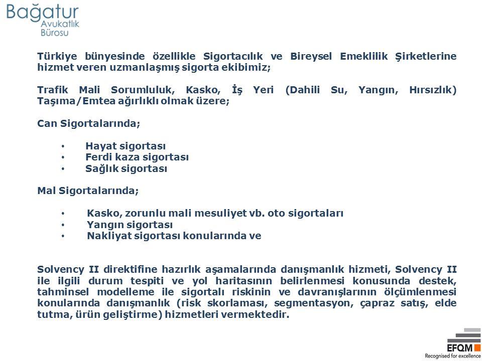 Türkiye bünyesinde özellikle Sigortacılık ve Bireysel Emeklilik Şirketlerine hizmet veren uzmanlaşmış sigorta ekibimiz; Trafik Mali Sorumluluk, Kasko,