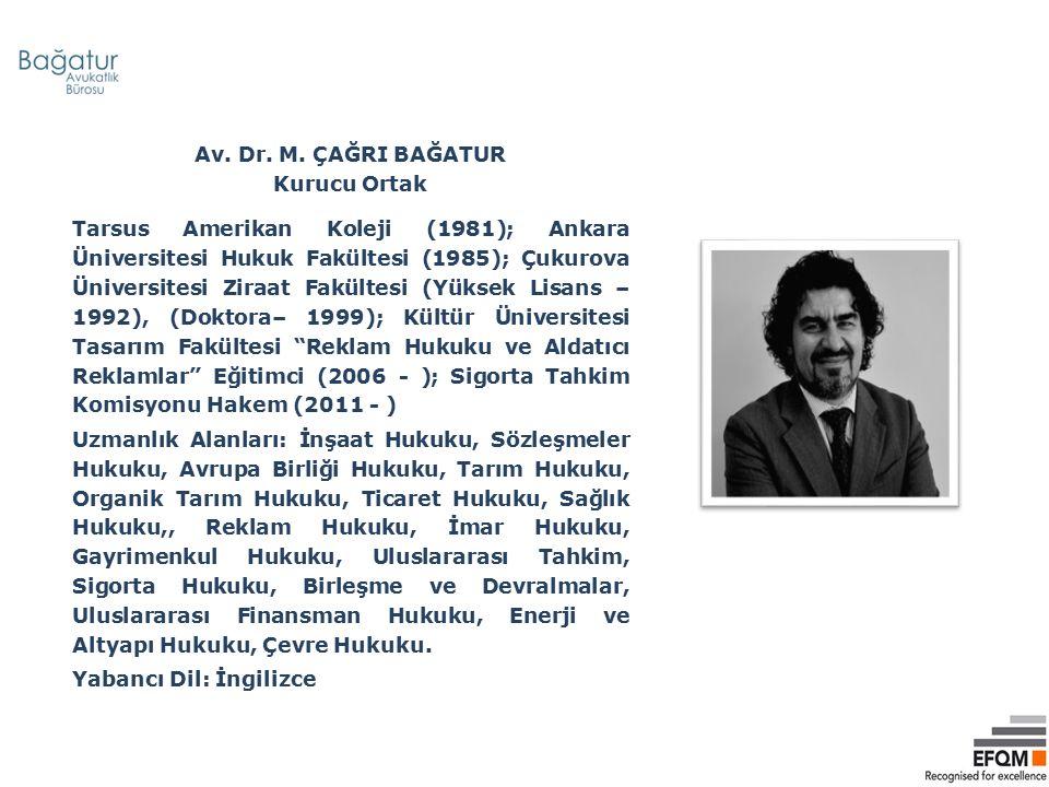 Av. Dr. M. ÇAĞRI BAĞATUR Kurucu Ortak Tarsus Amerikan Koleji (1981); Ankara Üniversitesi Hukuk Fakültesi (1985); Çukurova Üniversitesi Ziraat Fakültes