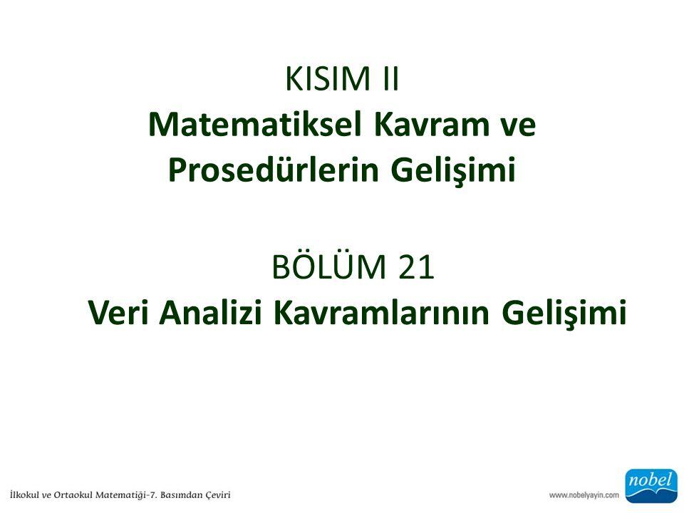 KISIM II Matematiksel Kavram ve Prosedürlerin Gelişimi BÖLÜM 21 Veri Analizi Kavramlarının Gelişimi