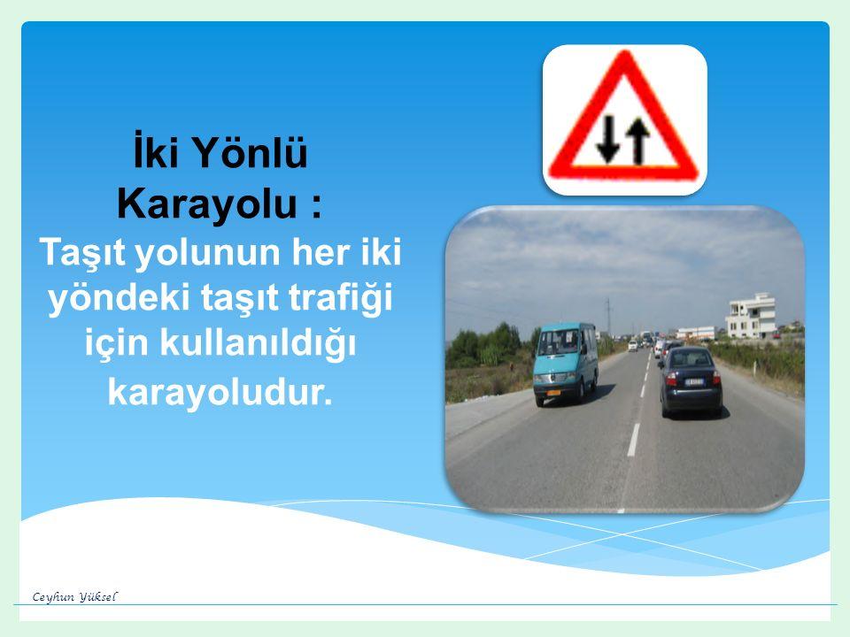 İki Yönlü Karayolu : Taşıt yolunun her iki yöndeki taşıt trafiği için kullanıldığı karayoludur.