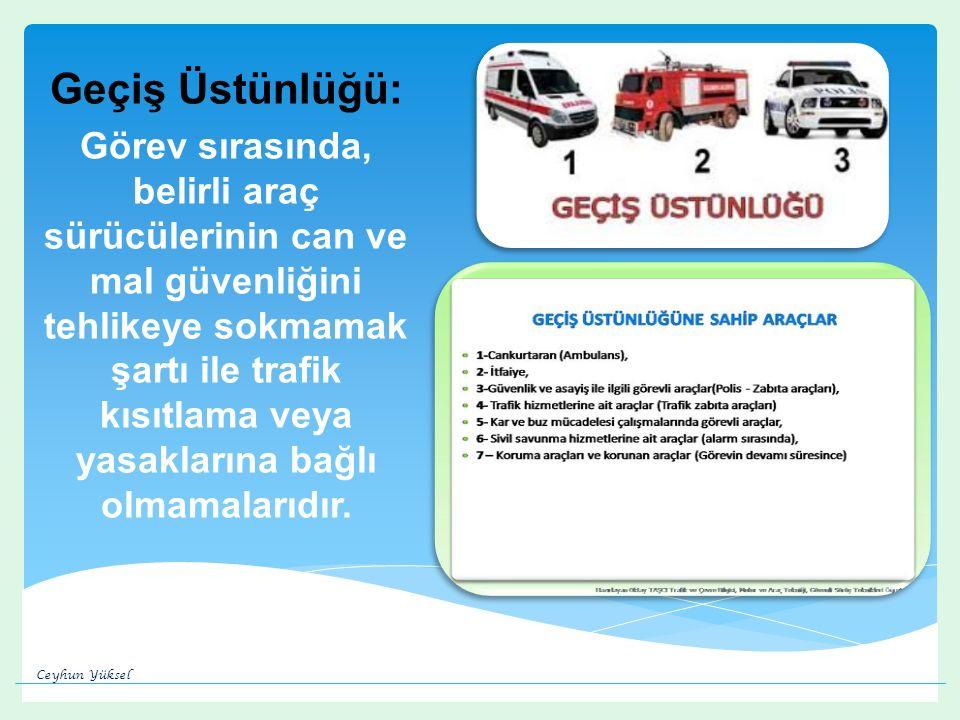Geçiş Üstünlüğü: Görev sırasında, belirli araç sürücülerinin can ve mal güvenliğini tehlikeye sokmamak şartı ile trafik kısıtlama veya yasaklarına bağlı olmamalarıdır.
