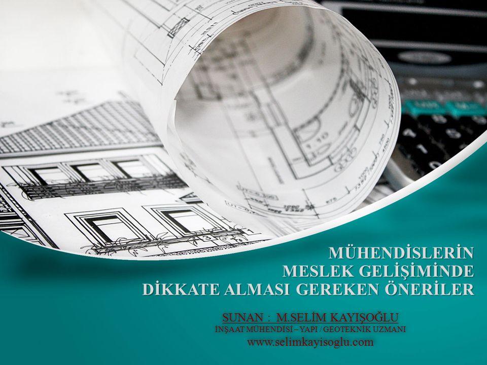 MÜHENDİSLERİN MESLEK GELİŞİMİNDE DİKKATE ALMASI GEREKEN ÖNERİLER www.selimkayisoglu.com