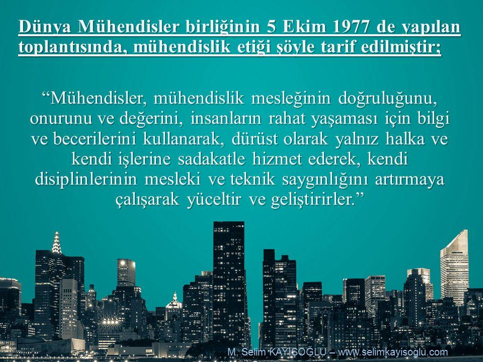 """Dünya Mühendisler birliğinin 5 Ekim 1977 de yapılan toplantısında, mühendislik etiği şöyle tarif edilmiştir; """"Mühendisler, mühendislik mesleğinin doğr"""