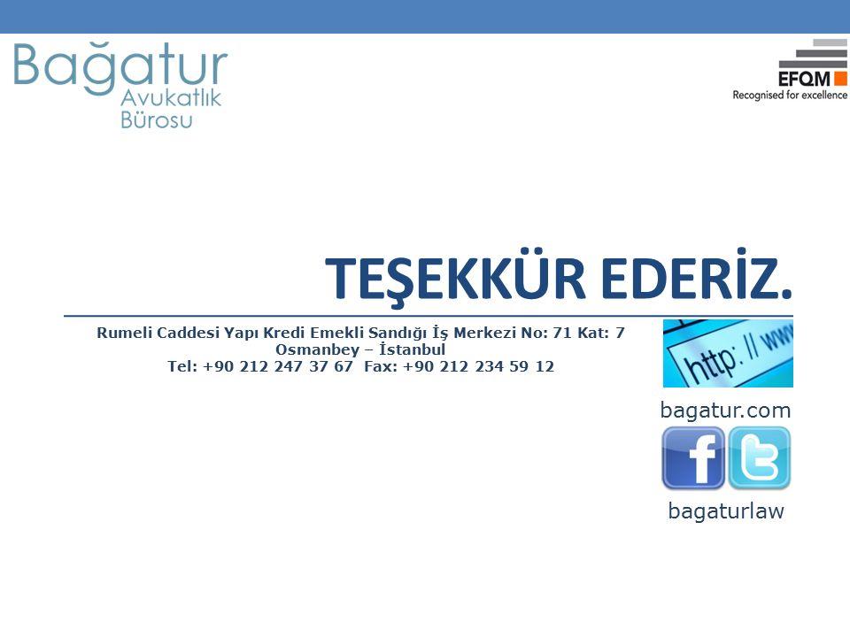 TEŞEKKÜR EDERİZ. bagaturlaw bagatur.com Rumeli Caddesi Yapı Kredi Emekli Sandığı İş Merkezi No: 71 Kat: 7 Osmanbey – İstanbul Tel: +90 212 247 37 67 F