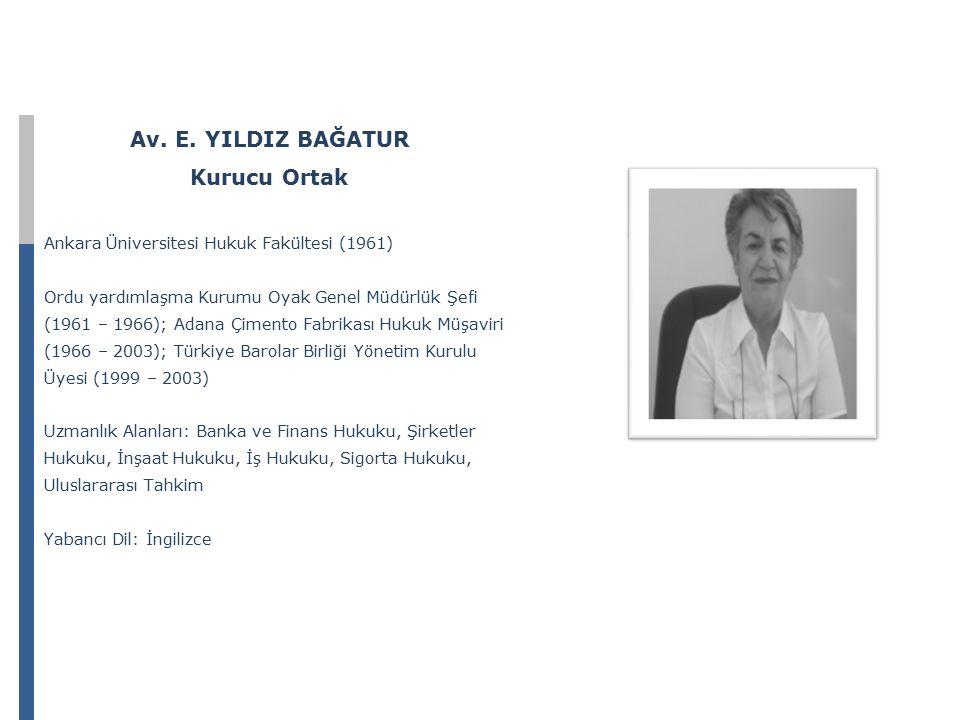 Av. E. YILDIZ BAĞATUR Kurucu Ortak Ankara Üniversitesi Hukuk Fakültesi (1961) Ordu yardımlaşma Kurumu Oyak Genel Müdürlük Şefi (1961 – 1966); Adana Çi