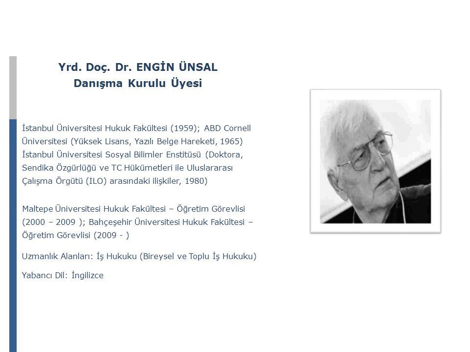 Yrd. Doç. Dr. ENGİN ÜNSAL Danışma Kurulu Üyesi İstanbul Üniversitesi Hukuk Fakültesi (1959); ABD Cornell Üniversitesi (Yüksek Lisans, Yazılı Belge Har