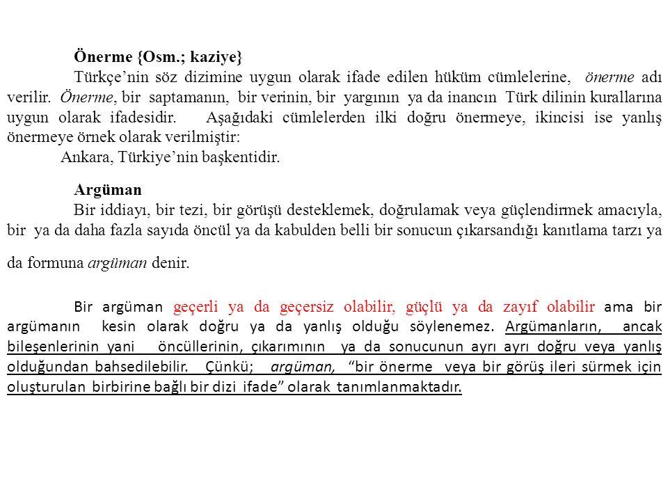 Önerme {Osm.; kaziye} Türkçe'nin söz dizimine uygun olarak ifade edilen hüküm cümlelerine, önerme adı verilir. Önerme, bir saptamanın, bir verinin, bi