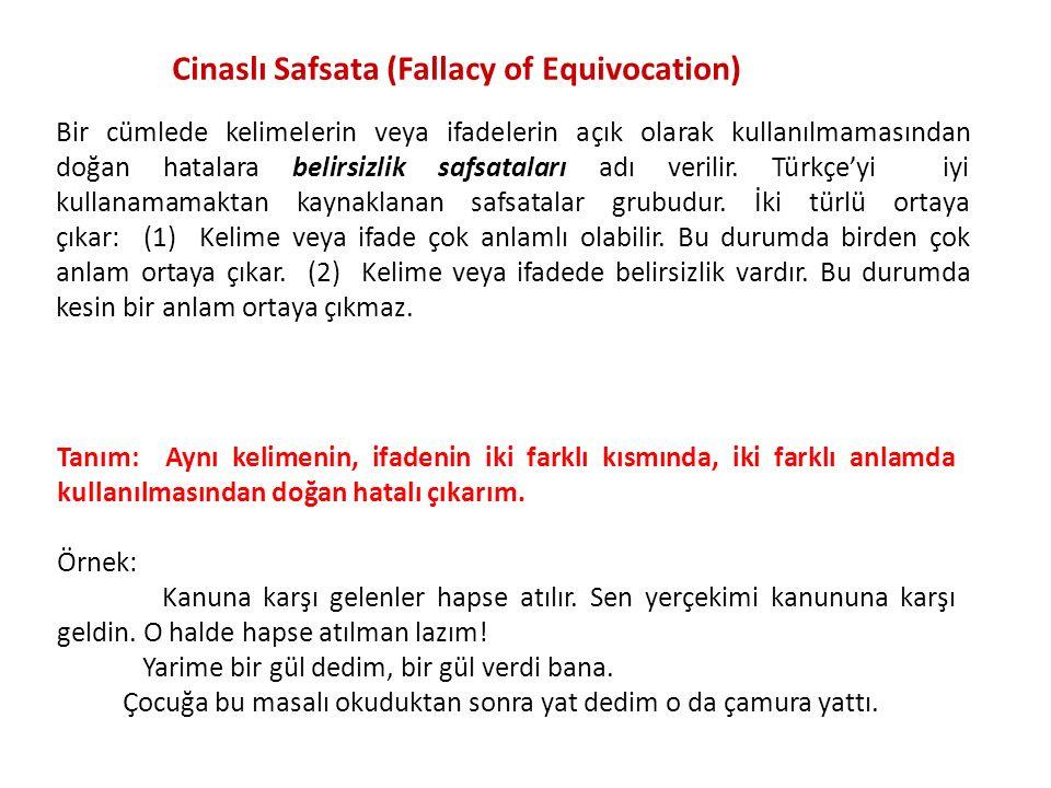 Cinaslı Safsata (Fallacy of Equivocation) Bir cümlede kelimelerin veya ifadelerin açık olarak kullanılmamasından doğan hatalara belirsizlik safsatalar