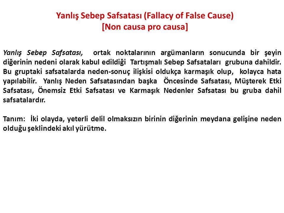 Yanlış Sebep Safsatası (Fallacy of False Cause) [Non causa pro causa] Yanlış Sebep Safsatası, ortak noktalarının argümanların sonucunda bir şeyin diğe
