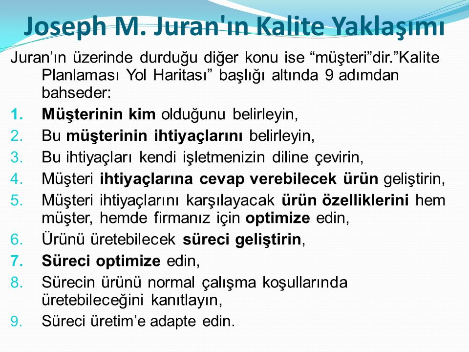 """Joseph M. Juran'ın Kalite Yaklaşımı Juran'ın üzerinde durduğu diğer konu ise """"müşteri""""dir.""""Kalite Planlaması Yol Haritası"""" başlığı altında 9 adımdan b"""
