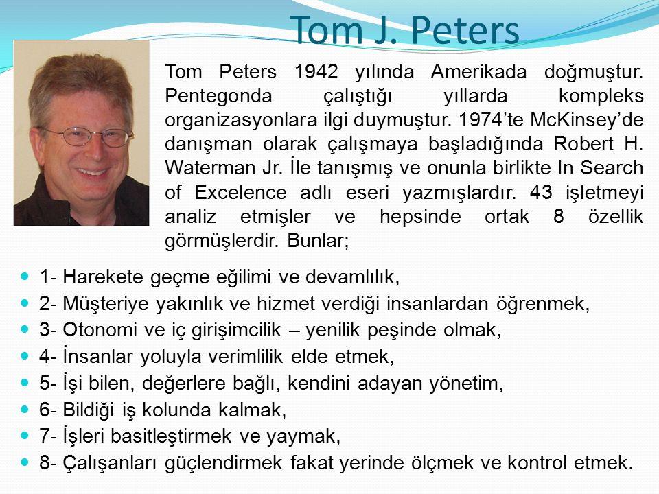 Tom J. Peters 1- Harekete geçme eğilimi ve devamlılık, 2- Müşteriye yakınlık ve hizmet verdiği insanlardan öğrenmek, 3- Otonomi ve iç girişimcilik – y