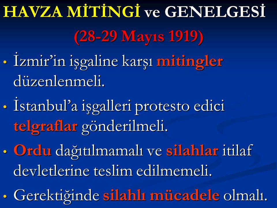 HAVZA MİTİNGİ ve GENELGESİ (28-29 Mayıs 1919) İzmir'in işgaline karşı mitingler düzenlenmeli. İzmir'in işgaline karşı mitingler düzenlenmeli. İstanbul