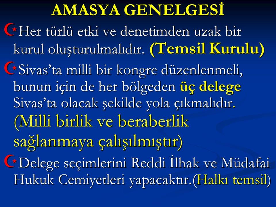 AMASYA GENELGESİ  Her türlü etki ve denetimden uzak bir kurul oluşturulmalıdır. (Temsil Kurulu)  Sivas'ta milli bir kongre düzenlenmeli, bunun için