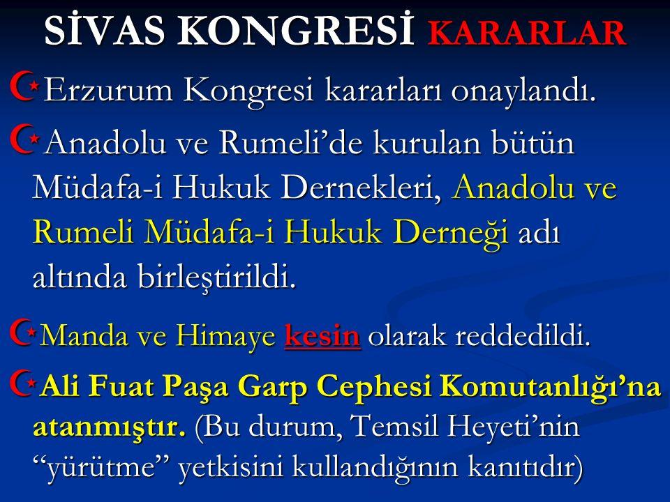 SİVAS KONGRESİ KARARLAR  Erzurum Kongresi kararları onaylandı.  Anadolu ve Rumeli'de kurulan bütün Müdafa-i Hukuk Dernekleri, Anadolu ve Rumeli Müda