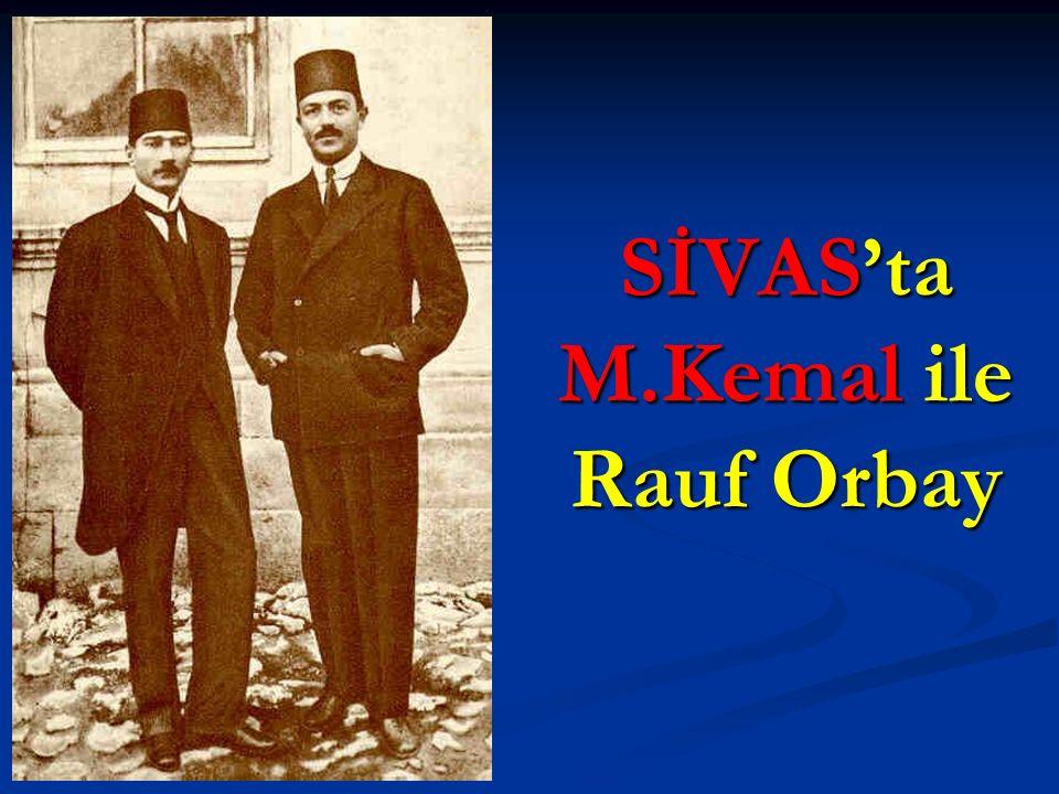 SİVAS'ta M.Kemal ile Rauf Orbay