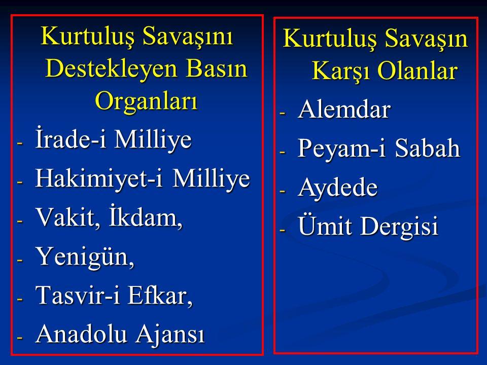 Kurtuluş Savaşını Destekleyen Basın Organları - İrade-i Milliye - Hakimiyet-i Milliye - Vakit, İkdam, - Yenigün, - Tasvir-i Efkar, - Anadolu Ajansı Ku
