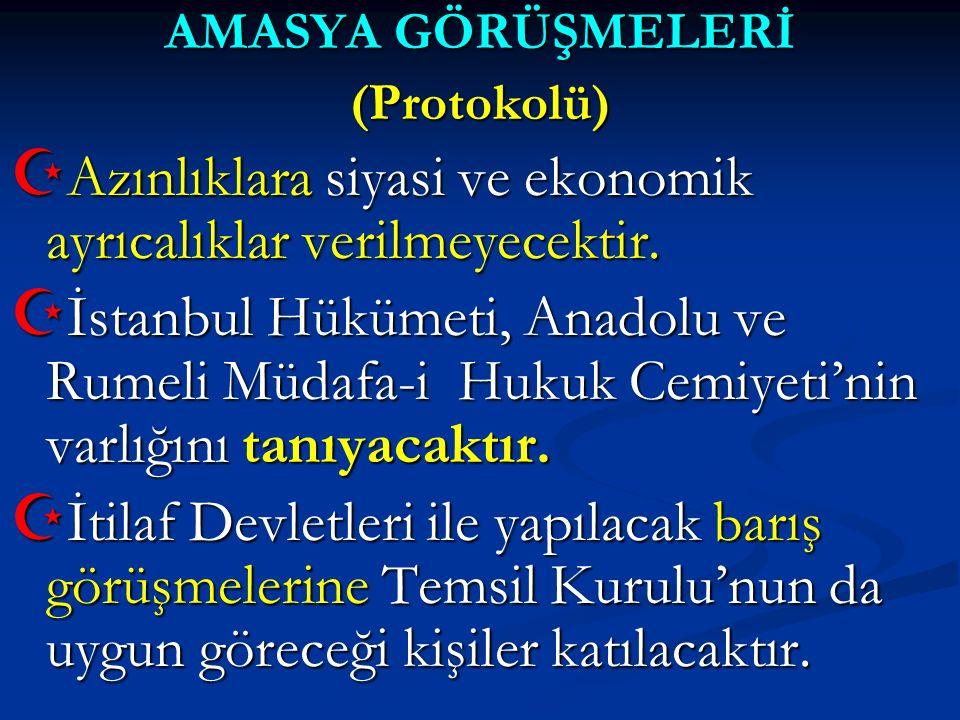 AMASYA GÖRÜŞMELERİ (Protokolü)  Azınlıklara siyasi ve ekonomik ayrıcalıklar verilmeyecektir.  İstanbul Hükümeti, Anadolu ve Rumeli Müdafa-i Hukuk Ce