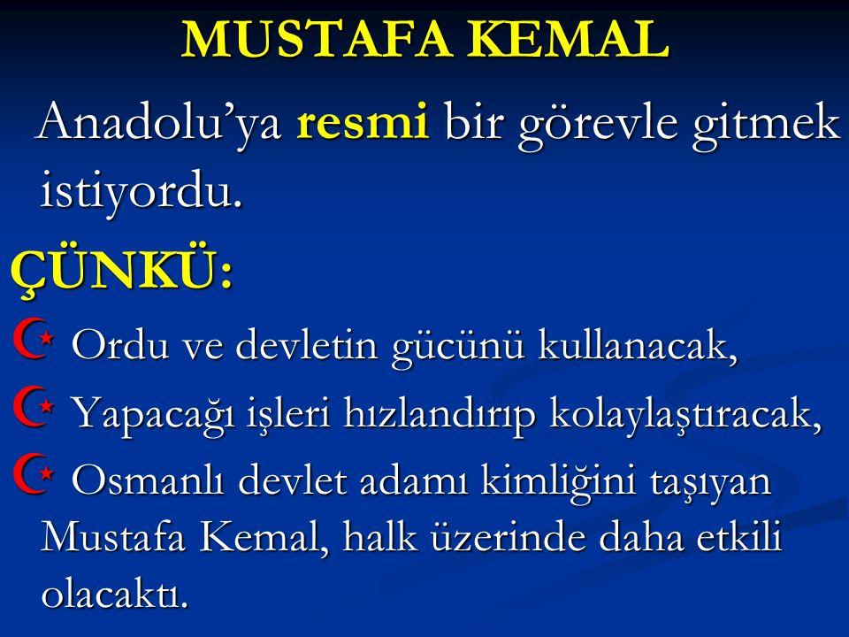 İstanbul'un İşgali ve Mebusan Meclisi'nin kapatılması M.Kemal'e istediği fırsatı vermiştir.